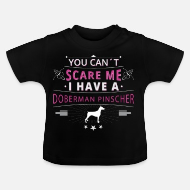 Doberman Pinscher Doberman Pinscher scare Doberman - Baby T-Shirt