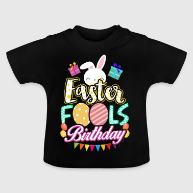 Easter Birthday April Fool April 1st gift - Baby T-Shirt