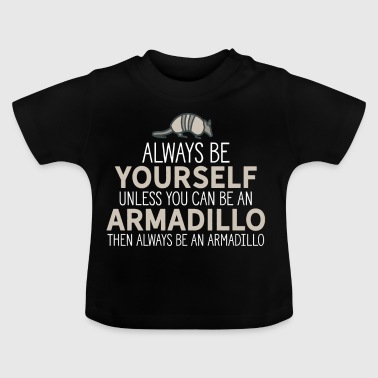 Always Be Yourself Unless You Can Be An Armadillo - Baby T-Shirt