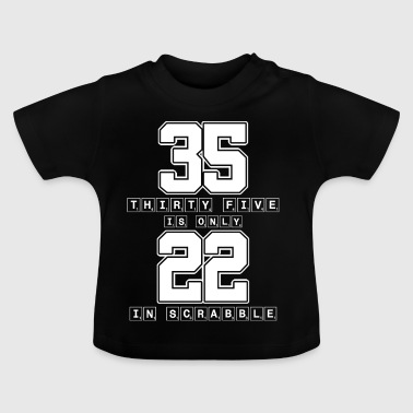 Thirty Five Is Only 22 Scrabble - Funny Scrabble - Baby T-shirt