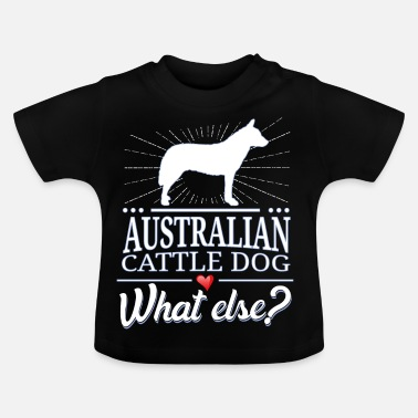 Australian Australian Cattle Dog wat anders? - Baby T-shirt