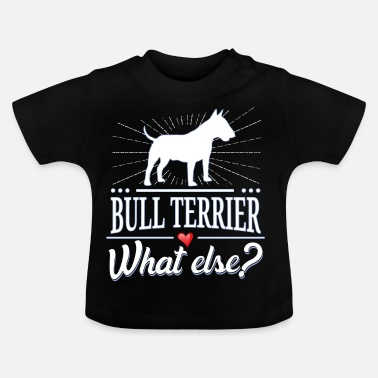Terrier Bull Terrier what else? Bull Terrier - Baby T-Shirt