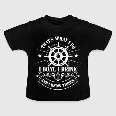 That's what i do, boat, drink and know things - Baby T-Shirt
