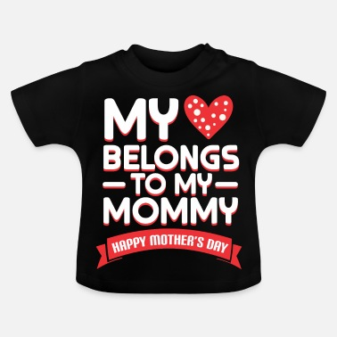 My Heart Belongs To My MY HEART BELONGS TO MY MOMMY - Baby T-Shirt