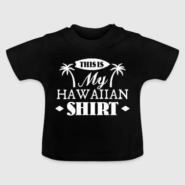 This is my Hawaiian Shirt - Camiseta bebé