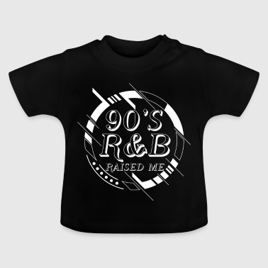 90's R&B Raised me - good old times music  - Baby T-Shirt