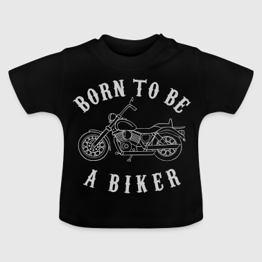 Born To Be A Biker - Baby T-Shirt
