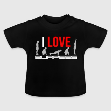 I Love Burpees Shirt - Gift - Baby T-Shirt