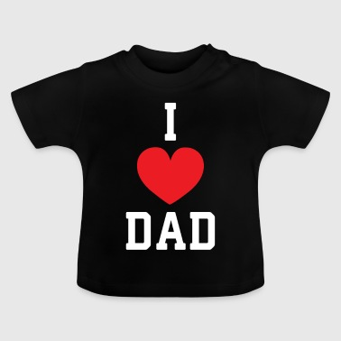 I Love Dad - Dad Gift Dad - Baby T-Shirt