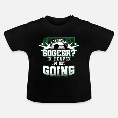 Heaven Soccer In Heaven - Baby T-shirt