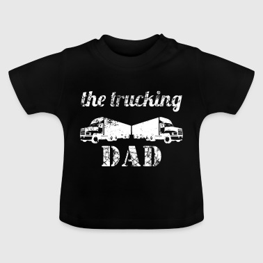 Trucking Dad Truck Driver Daddy - Baby T-shirt