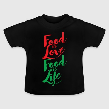Food is love - food is life - Baby T-Shirt
