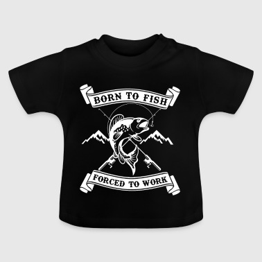 Born to fish forced to work - T-shirt Bébé