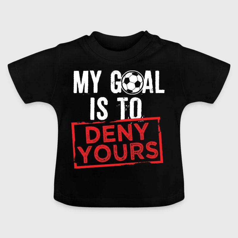 My Goal Is To Deny Yours - Baby T-Shirt