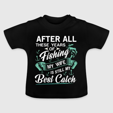 After all years of Fishing my Wife my best Catch - Baby-T-shirt