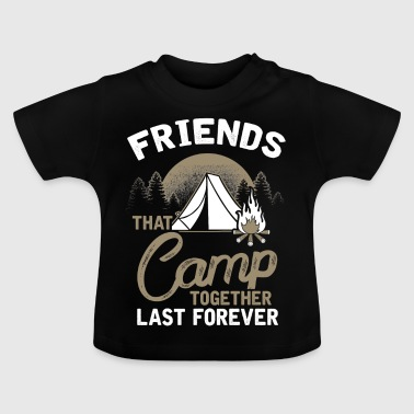 Friends that Camp together last forever - Baby-T-skjorte