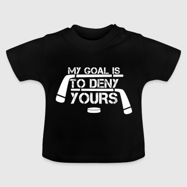 My Goal Is To Deny Yours - Hockey Eishockey Goalie - Baby T-Shirt