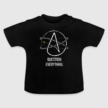 Atheist question everything atheism Freethinker - Baby T-Shirt
