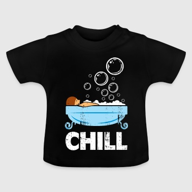 Chill bath time day gift washing soap - Baby T-Shirt