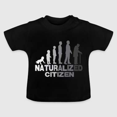 Naturalized Citizen - Baby T-Shirt