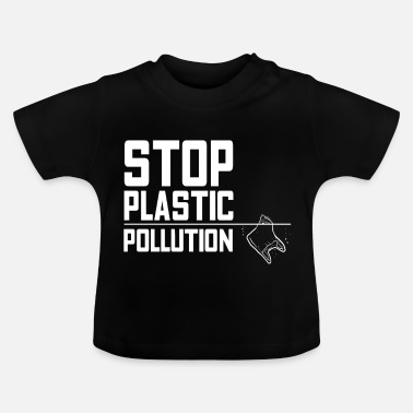Pollute Stop the pollution! - Baby T-Shirt