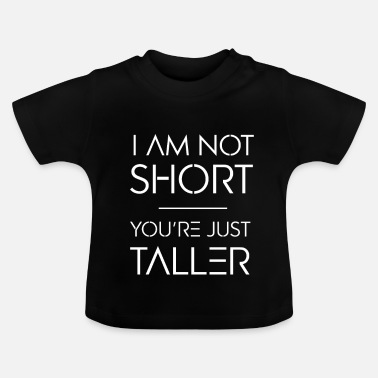 Tall Short and Tall - Baby T-Shirt