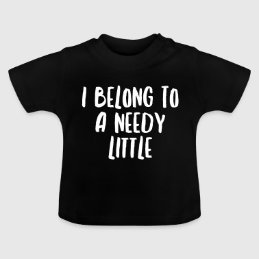Mark Something I Belong To A Needy Little - Baby T-Shirt