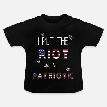 American Football I Put the Riot in Patriotic Proud Being American - Baby T-Shirt