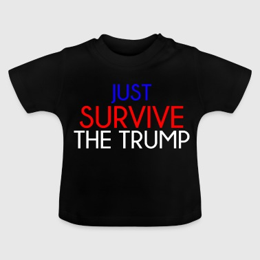 Just survive the Trump - Baby T-Shirt