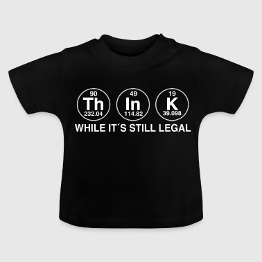 THINK WHILE IT IS LEGAL - T-shirt Bébé