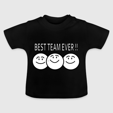 best team ever !! - Baby T-shirt