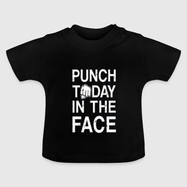 Punch Today in the Face Fist in the face - Baby T-Shirt