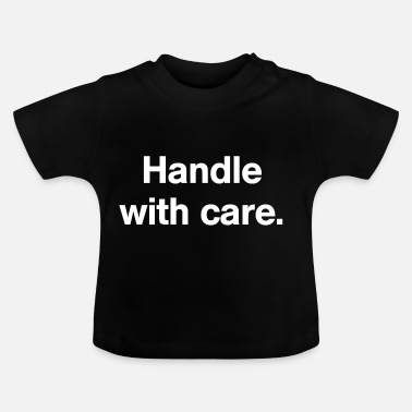 Babyspreuken Handle with care - Baby T-shirt