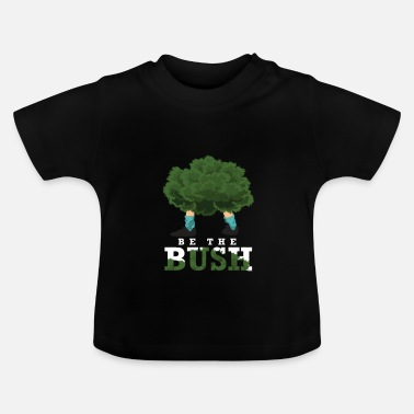Bush Be The Bush - Baby T-Shirt