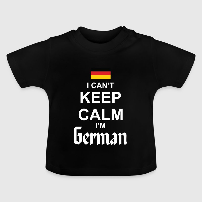 I Can't Keep Calm I'm German - Baby T-Shirt