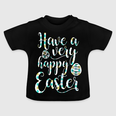 Ostern / Osterhase: Have a very happy Easter - Baby T-Shirt