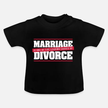 Divorce Marriage Is A Main Reason For Divorce! - Baby T-Shirt