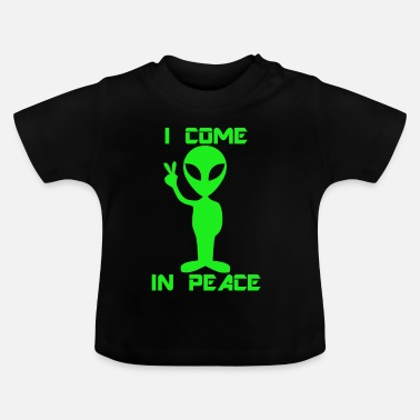 Peace Alien. I come in peace - Baby T-Shirt
