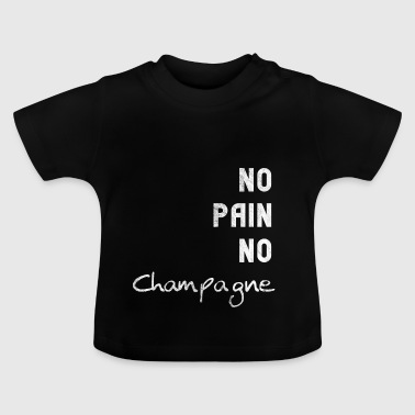 No Pain No Champagne - Baby T-Shirt