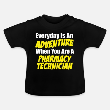 Pharmacy Pharmacy technician Everyday is an adventure - Baby T-Shirt
