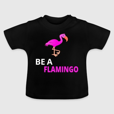 Be A Flamingo - T-shirt Bébé