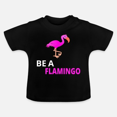 Flamingo Be A Flamingo - T-shirt Bébé