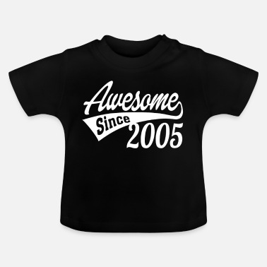 Since 2005 Awesome Since 2005 - Baby T-Shirt