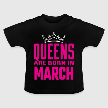 Queens are born in MARCH - Baby T-Shirt