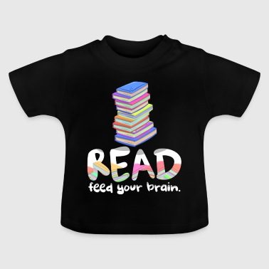 READ Feed Your Brain Book Lovers Readers & Authors - Baby T-Shirt