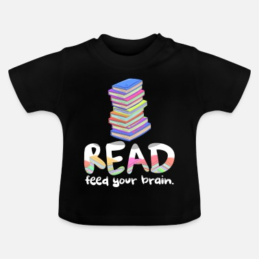 Book READ Feed Your Brain Book Lovers Readers & Authors - Baby T-Shirt