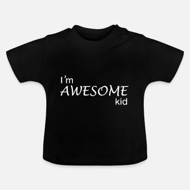 Awesome Kids Awesome Kid. Amazing Kid Design for kids. - Baby T-Shirt