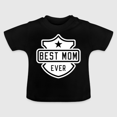Best Mom ever - Baby T-shirt