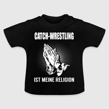 Catch Wrestling - meine Religion - Baby T-Shirt