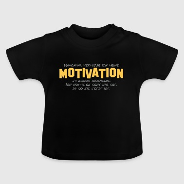 ich vermisse meine Motivation - Baby T-Shirt